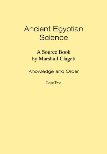 Ancient Egyptian Science: A Source Book. Volume I: Knowledge and Order. Tome Two.: Marshall Clagett