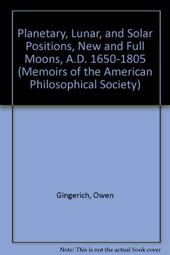 9780871695901: Planetary, Lunar, and Solar Positions, New and Full Moons, A.D. 1650-1805 (Memoirs of the American Philosophical Society)