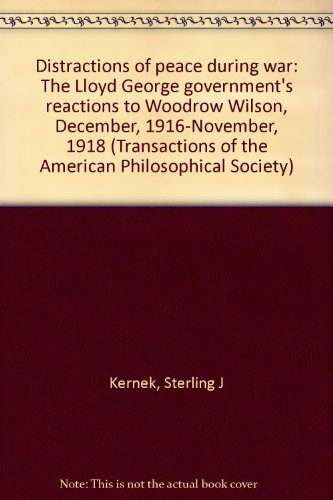 Distractions of peace during war: The Lloyd George government's reactions to Woodrow Wilson, ...