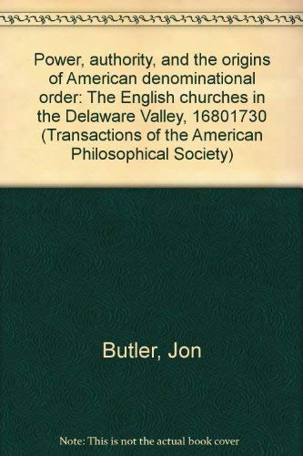 9780871696823: Power, authority, and the origins of American denominational order: The English churches in the Delaware Valley, 1680-1730 (Transactions of the American Philosophical Society ; v. 68, part 2)