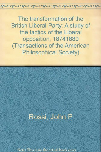 9780871696885: The transformation of the British Liberal Party: A study of the tactics of the liberal opposition, 1874-1880 (Transactions of the American Philosophical Society)