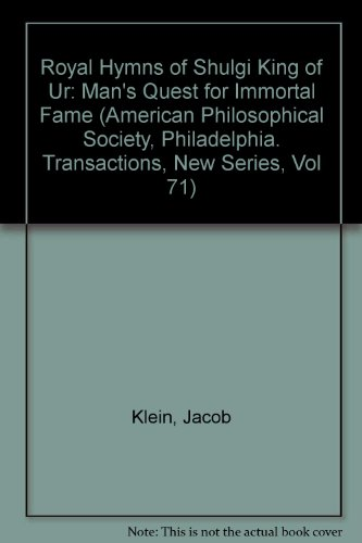 Royal Hymns of Shulgi King of Ur: Man's Quest for Immortal Fame (American Philosophical Society, Philadelphia. Transactions, New Series, Vol 71) (0871697173) by Klein, Jacob