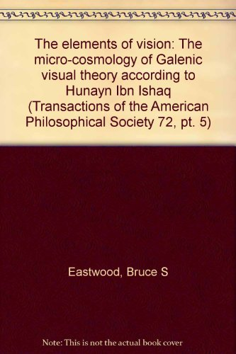 9780871697257: The elements of vision: The micro-cosmology of Galenic visual theory according to Hunayn Ibn Ishaq (Transactions of the American Philosophical Society)