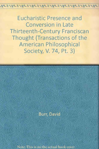 9780871697431: Eucharistic Presence and Conversion in Late Thirteenth-Century Franciscan Thought (Transactions of the American Philosophical Society, V. 74, Pt. 3)