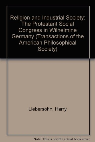Religion and Industrial Society: The Protestant Social Congress in Wilhelmine Germany (Transactions...