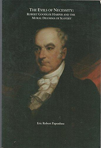 Evils of Necessity: Robert Goodloe Harper &: Papenfuse, Eric R.,