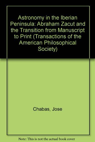 9780871699022: Astronomy in the Iberian Peninsula: Abraham Zacut and the Transition from Manuscript to Print (Transactions of the American Philosophical Society)