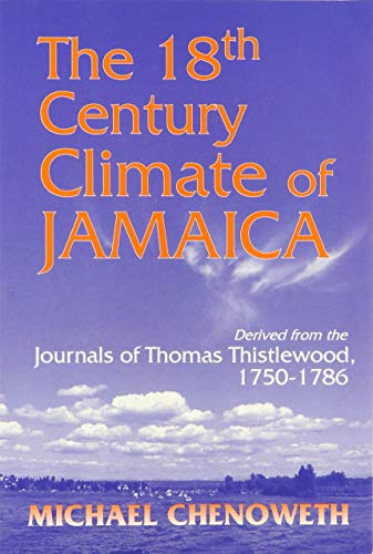 9780871699329: The 18th Century Climate of Jamaica: Derived from the Journals of Thomas Thistlewood, 1750-1786 (Transactions of the American Philosophical Society)
