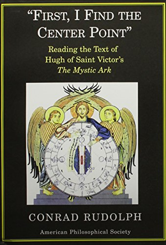 9780871699442: First, I Find The Center Point: Reading The Text Of Hugh Of Saint Victor's The Mystic Ark (Transactions of the American Philosophical Society)