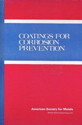 Coatings for Corrosion Prevention: Papers Presented at a Symposium in the 1978 ASM Materials & ...