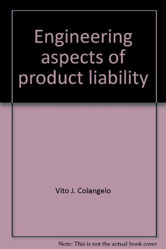 Engineering Aspects of Product Liability: Colangelo, Vito J.; Thornton, Peter A.