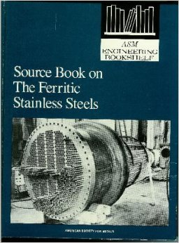 9780871701206: Source book on the ferritic stainless steels: A comprehensive collection of outstanding articles from the periodical and reference literature (ASM engineering bookshelf)
