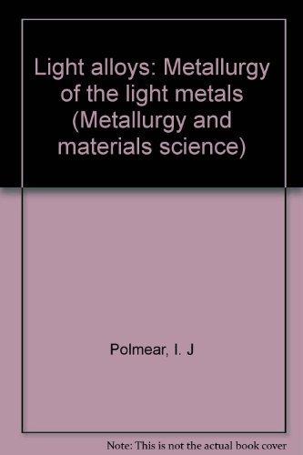 Light alloys: Metallurgy of the light metals: Polmear, I. J