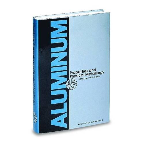 9780871701763: Aluminum: Properties and Physical Metallurgy (06236G)