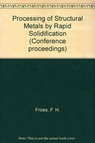 9780871702920: Processing of Structural Metals by Rapid Solidification (Conference proceedings)