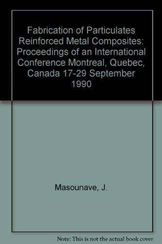 9780871703972: Fabrication of Particulates Reinforced Metal Composites: Proceedings of an International Conference Montreal, Quebec, Canada 17-29 September 1990 (Conference proceedings)