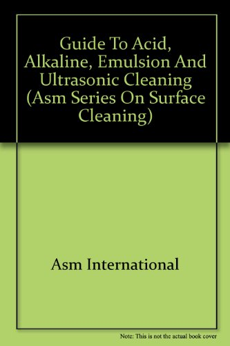 9780871705778: Guide to Acid, Alkaline, Emulsion and Ultrasonic Cleaning (ASM Series on Surface Cleaning)