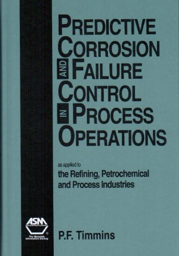 Predictive Corrosion and Failure Control in Process Operations: As Applied to the Refining, ...