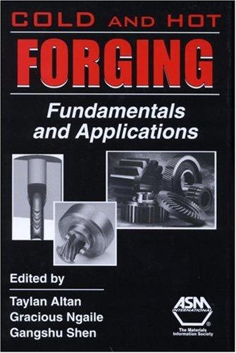 Cold And Hot Forging: Fundamentals And Applications: Taylan Altan, Taylan Altan (Editor), Gracious ...