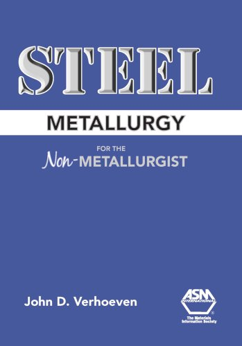 Steel Metallurgy for the Non-Metallurgist: Verhoeven, John D.