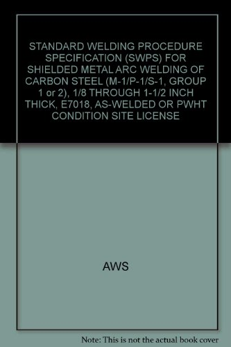 9780871714251: STANDARD WELDING PROCEDURE SPECIFICATION (SWPS) FOR SHIELDED METAL ARC WELDING OF CARBON STEEL (M-1/P-1/S-1, GROUP 1 or 2), 1/8 THROUGH 1-1/2 INCH THICK, E7018, AS-WELDED OR PWHT CONDITION SITE LICENSE