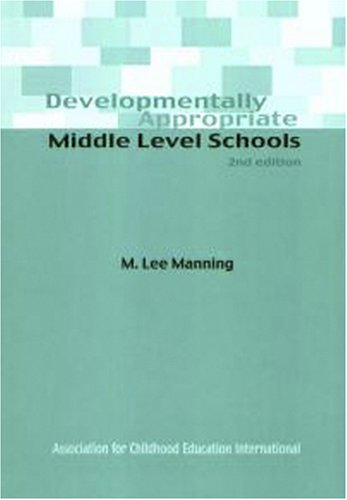 Developmentally Appropriate: Middle Level Schools: M. Lee Manning