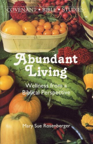 9780871780065: Abundant Living: Wellness from a Biblical Perspective (Covenant Bible Study Series)