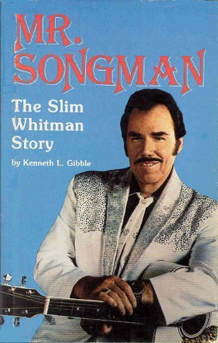 Mr. Songman: The Slim Whitman story: Gibble, Kenneth L
