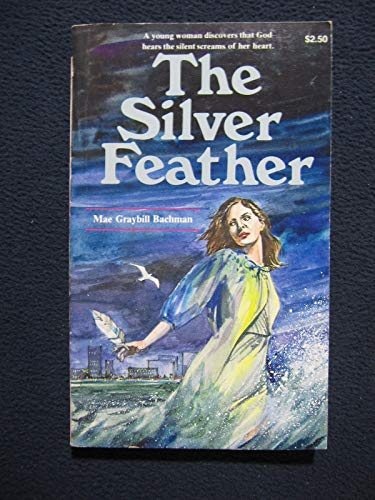 The silver feather: A young woman discovers that God hears the silent screams of her heart: Mae ...