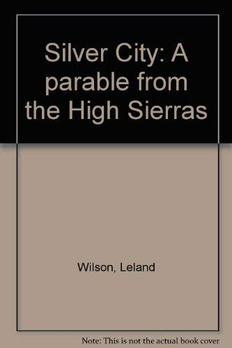 Silver City: A parable from the High: Wilson, Leland