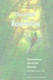 9780871788511: Threatened With Resurrection: Prayers and Poems from an Exiled Guatemalan (English, Spanish and Spanish Edition)