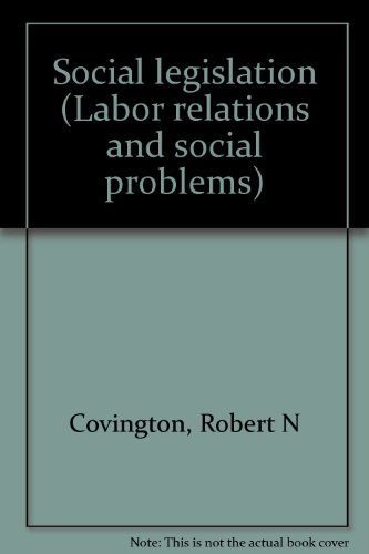 Social legislation (Labor relations and social problems): Robert N Covington