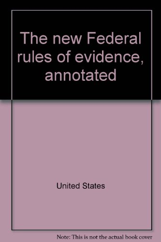 9780871792181: The new Federal rules of evidence, annotated