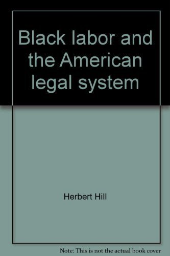 Black Labor and the American Legal System: Hill, Herbert