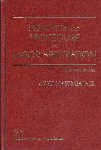Practice and procedure in labor arbitration (Series on arbitration): Fairweather, Owen