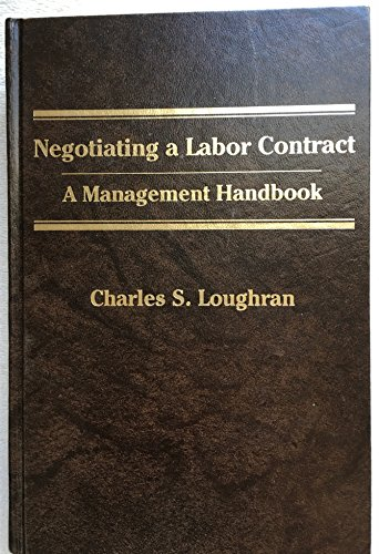 Negotiating a Labor Contract: A Management Handbook: Loughran, Charles S.