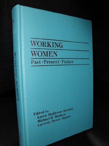 Working Women: Past, Present, Future (Industrial Relations: Karen Shallcross Koziara,