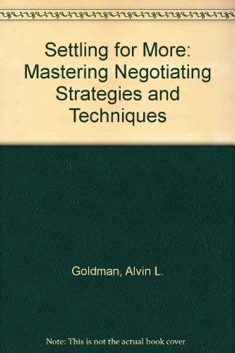9780871796516: Settling for More: Mastering Negotiating Strategies and Techniques