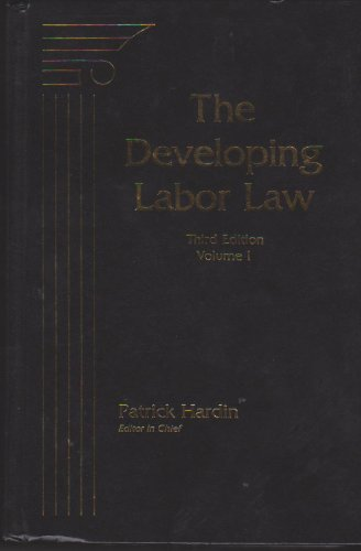 The Developing Labor Law: The Board, the Courts, and the National Labor Relations Act {VOLUME ONE} ...