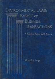 Environmental Laws: Impact on Business Transactions: A Practice Guide With Forms: Richard H. Mays