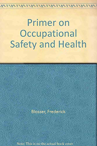 Primer on Occupational Safety and Health: Frederick Blosser