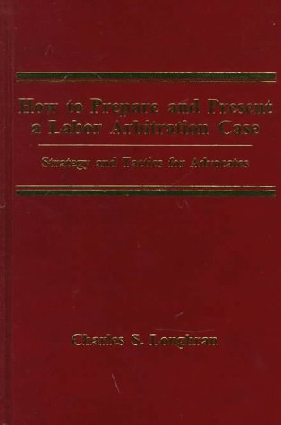 9780871798879: How to Prepare and Present a Labor Arbitration Case: Strategy and Tactics for Advocates