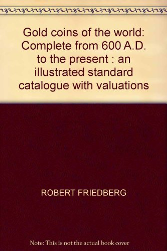 9780871843043: Gold coins of the world: Complete from 600 A.D. to the present : an illustrated standard catalogue with valuations