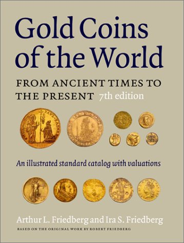GOLD COINS OF THE WORLD: FROM ANCIENT TIMES TO THE PRESENT. An illustrated standard catalog with ...
