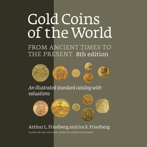 Gold Coins of the World: Arthur L. Friedberg and Ira S. Friedberg