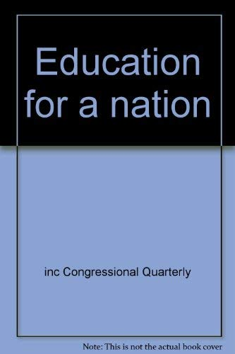 Education for a nation: inc Congressional Quarterly