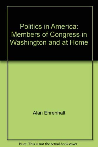 9780871872081: Politics in America: Members of Congress in Washington and at home