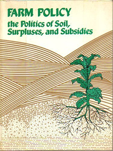 Farm Policy: The Politics of Soil, Surpluses, and Subsidies