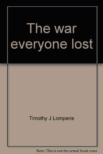 9780871874092: The war everyone lost--and won: America's intervention in Viet Nam's twin struggles