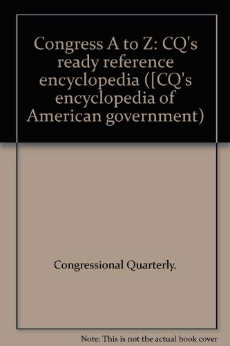 9780871874474: Congress A to Z: CQ's ready reference encyclopedia ([CQ's encyclopedia of American government)